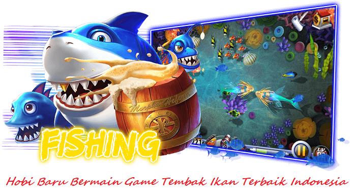 Hobi Baru Bermain Game Tembak Ikan Terbaik Indonesia