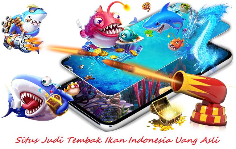 Situs Judi Tembak Ikan Indonesia Uang Asli