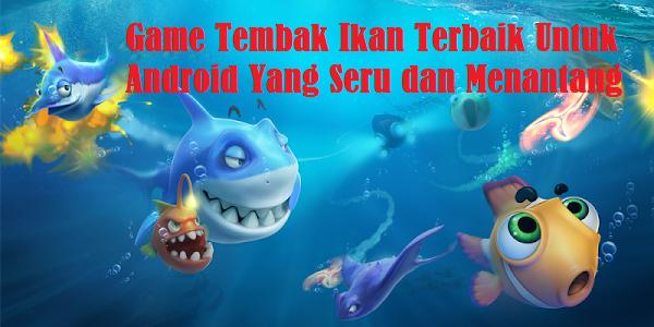 Game Tembak Ikan Terbaik Untuk Android Yang Seru dan Menantang
