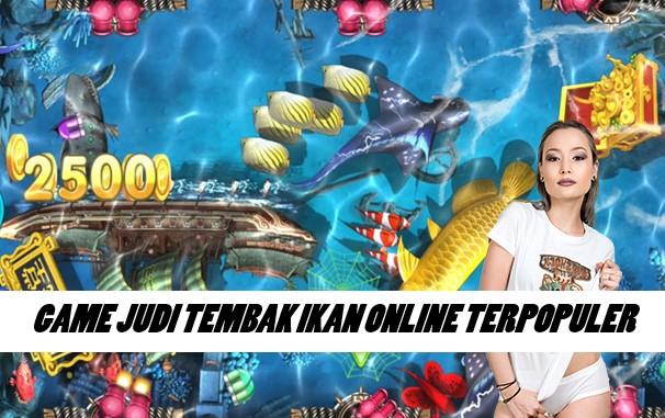 GAME JUDI TEMBAK IKAN ONLINE TERPOPULER